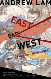 Book Review: East Eats West: Writing in Two Hemispheres by Andrew Lam